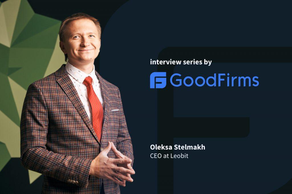 GoodFirms interviewed Oleksa Stelmakh